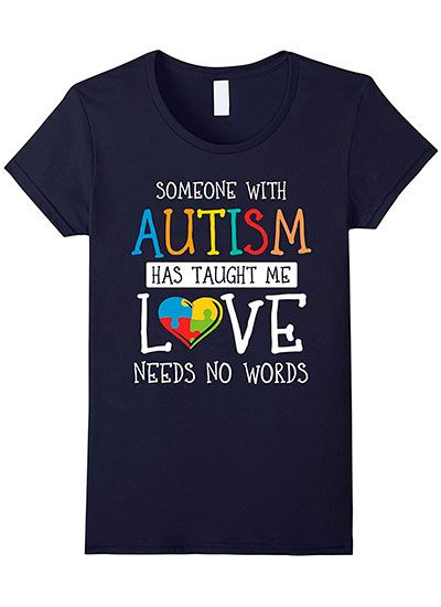 Someone with Autism Has Taught Me Love Needs No Words Shirt
