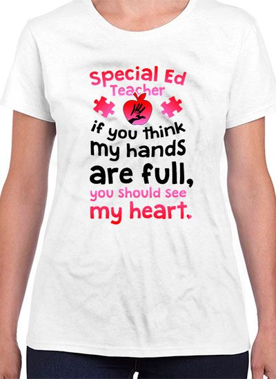 Special Ed Teacher, If You Think My Hands Are Full, You Should See My Heart Shirt
